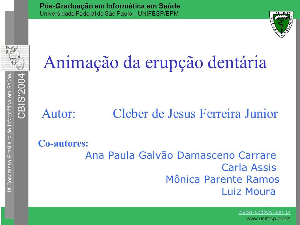 Animação da erupção dentária Autor: Cleber de Jesus Ferreira Junior Co-autores: Ana Paula Galvão Damasceno Carrare Carla Assis Mônica Parente Ramos Lu