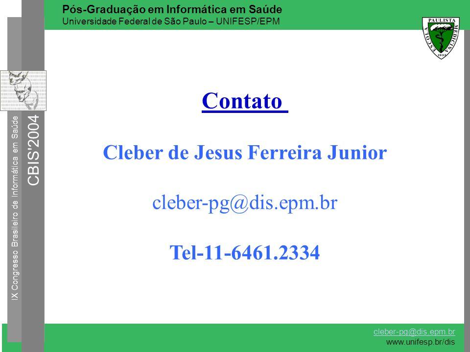 IX Congresso Brasileiro de Informática em Saúde CBIS'2004 cleber-pg@dis.epm.br www.unifesp.br/dis Pós-Graduação em Informática em Saúde Universidade F