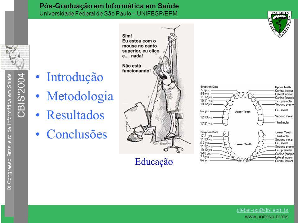 Introdução Metodologia Resultados Conclusões Educação Erupção Dentária IX Congresso Brasileiro de Informática em Saúde CBIS'2004 cleber-pg@dis.epm.br