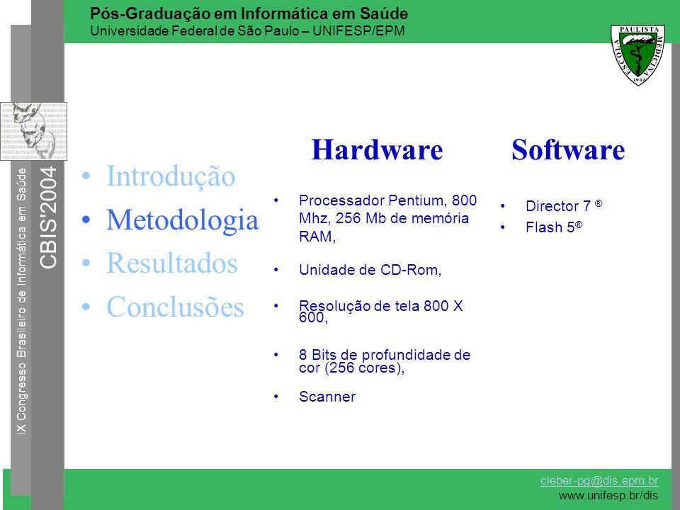 Introdução Metodologia Resultados Conclusões Processador Pentium, 800 Mhz, 256 Mb de memória RAM, Unidade de CD-Rom, Resolução de tela 800 X 600, 8 Bi