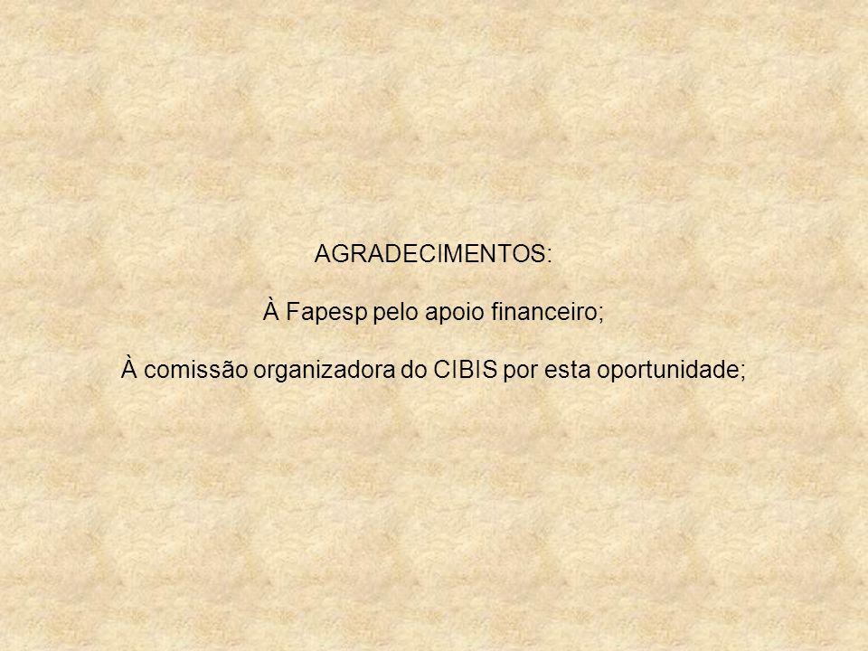 AGRADECIMENTOS: À Fapesp pelo apoio financeiro; À comissão organizadora do CIBIS por esta oportunidade;
