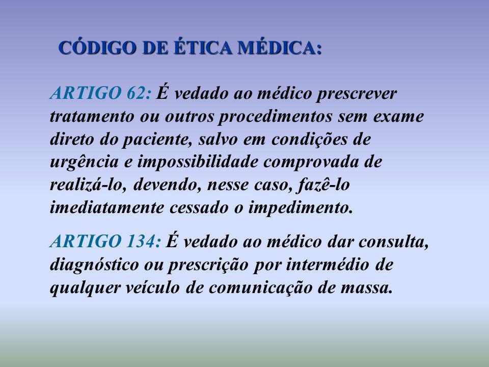 CÓDIGO DE ÉTICA MÉDICA: ARTIGO 62: É vedado ao médico prescrever tratamento ou outros procedimentos sem exame direto do paciente, salvo em condições d