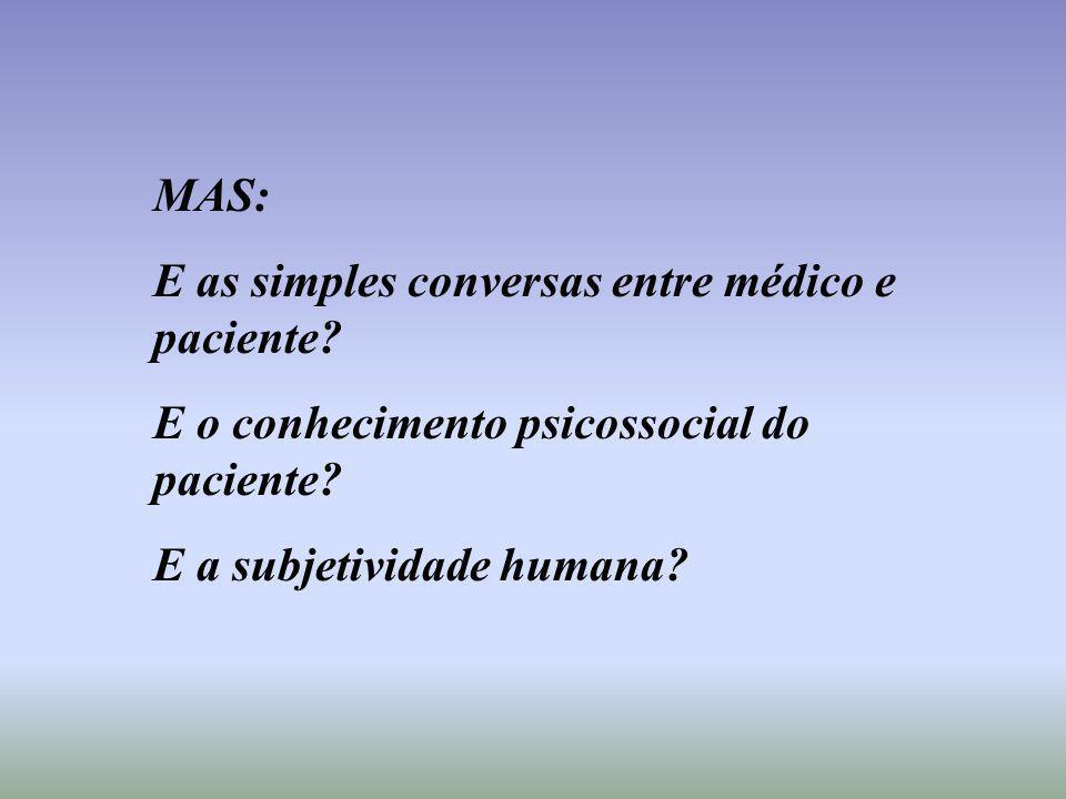 MAS: E as simples conversas entre médico e paciente? E o conhecimento psicossocial do paciente? E a subjetividade humana?