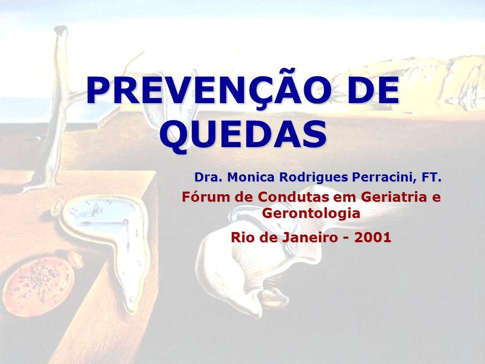 PREVENÇÃO DE QUEDAS Fórum de Condutas em Geriatria e Gerontologia Rio de Janeiro - 2001 Dra.