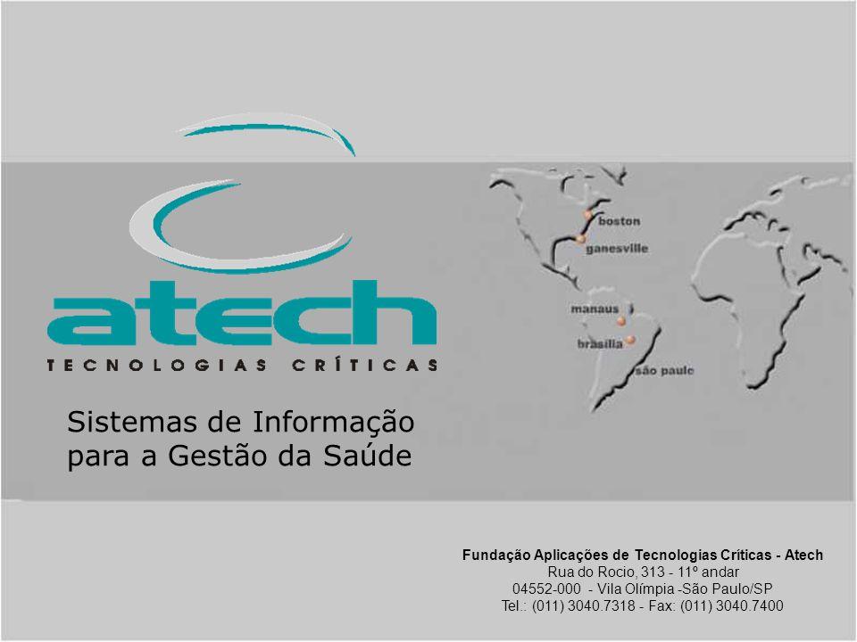 copyright © atech 2004 Fundação Aplicações de Tecnologias Críticas - Atech Rua do Rocio, 313 - 11º andar 04552-000 - Vila Olímpia -São Paulo/SP Tel.: (011) 3040.7318 - Fax: (011) 3040.7400 Sistemas de Informação para a Gestão da Saúde