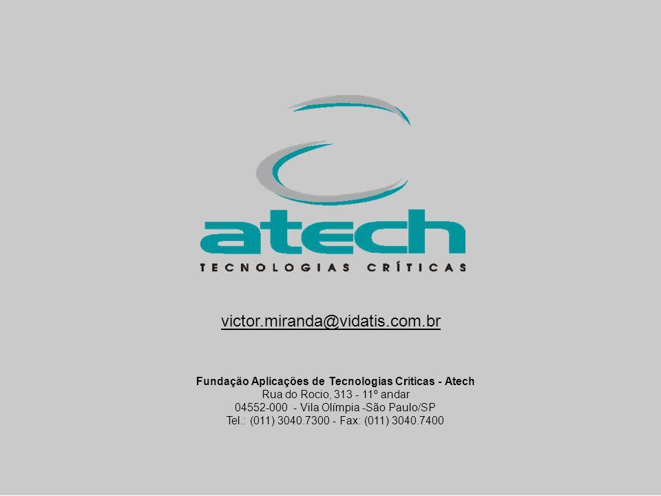 copyright © atech 2004 Fundação Aplicações de Tecnologias Críticas - Atech Rua do Rocio, 313 - 11º andar 04552-000 - Vila Olímpia -São Paulo/SP Tel.: (011) 3040.7300 - Fax: (011) 3040.7400 victor.miranda@vidatis.com.br