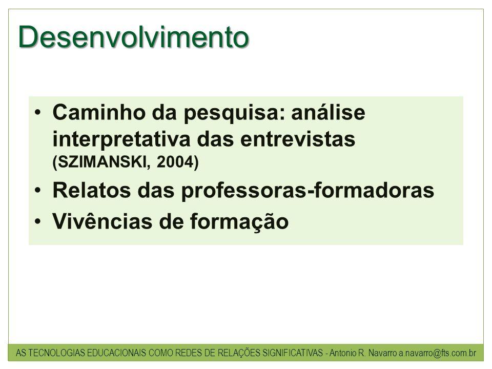 Desenvolvimento Caminho da pesquisa: análise interpretativa das entrevistas (SZIMANSKI, 2004) Relatos das professoras-formadoras Vivências de formação