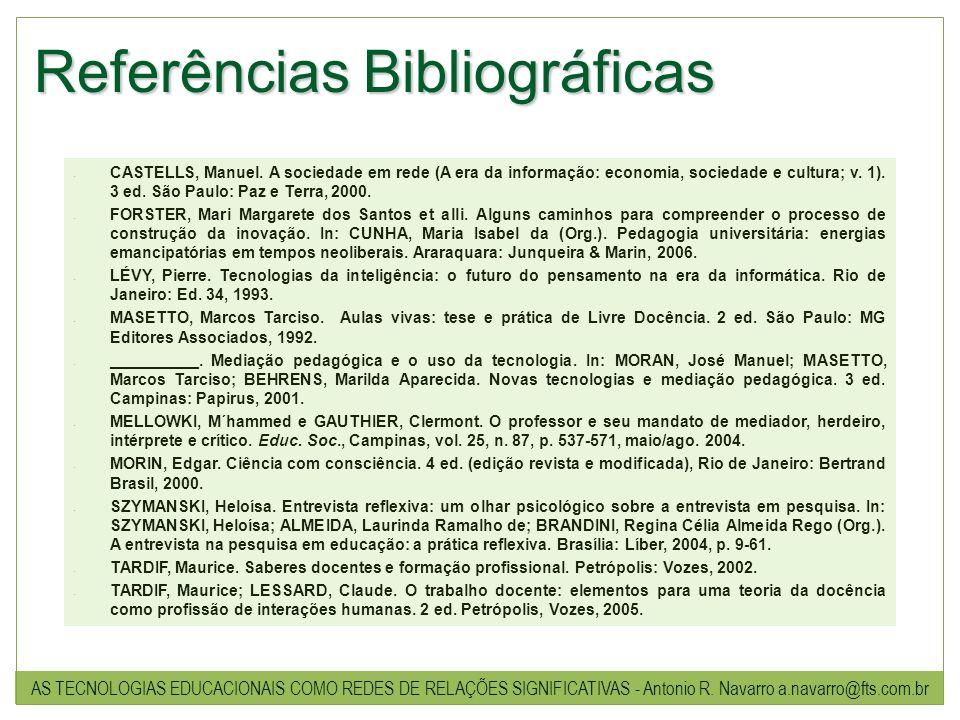 Referências Bibliográficas CASTELLS, Manuel. A sociedade em rede (A era da informação: economia, sociedade e cultura; v. 1). 3 ed. São Paulo: Paz e Te