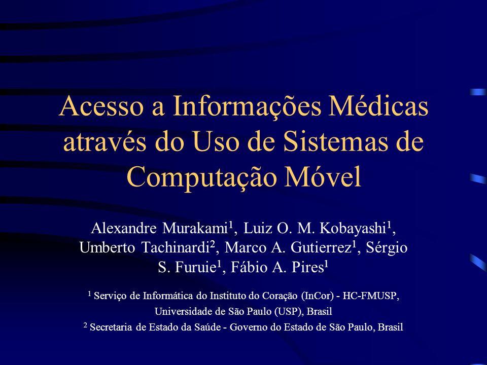 Acesso a Informações Médicas através do Uso de Sistemas de Computação Móvel Alexandre Murakami 1, Luiz O. M. Kobayashi 1, Umberto Tachinardi 2, Marco