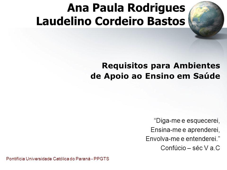Pontifícia Universidade Católica do Paraná - PPGTS Requisitos para Ambientes de Apoio ao Ensino em Saúde Diga-me e esquecerei, Ensina-me e aprenderei,