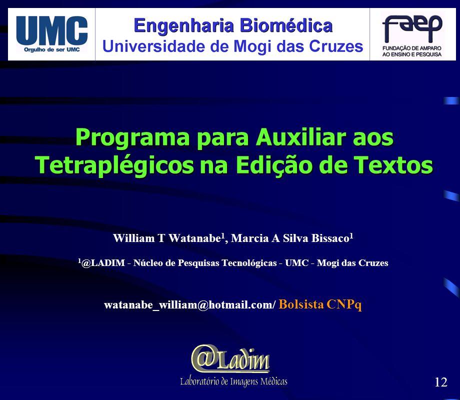 Programa para Auxiliar aos Tetraplégicos na Edição de Textos William T Watanabe 1, Marcia A Silva Bissaco 1 1 @LADIM - Núcleo de Pesquisas Tecnológica