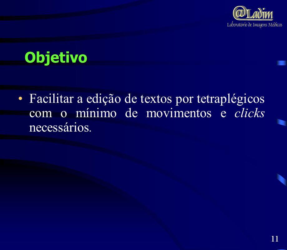 Objetivo Facilitar a edição de textos por tetraplégicos com o mínimo de movimentos e clicks necessários. 11