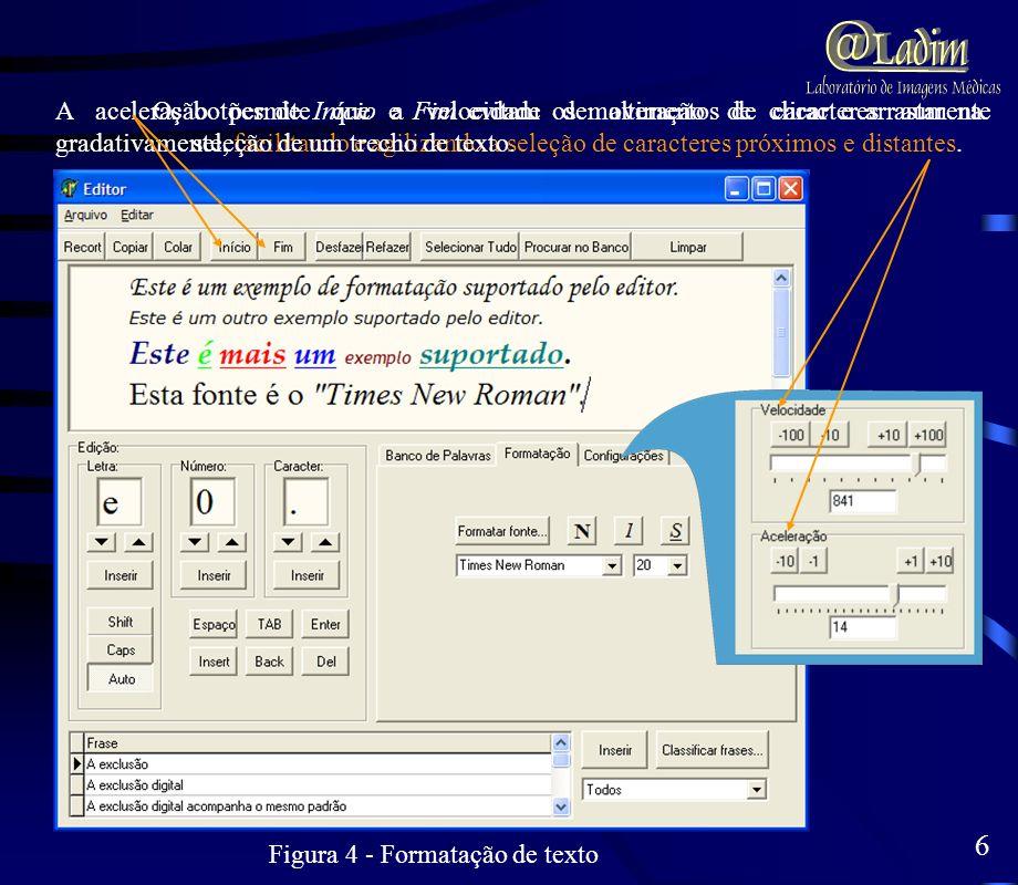 Figura 4 - Formatação de texto 6 A aceleração permite que a velocidade de alteração de caracteres aumente gradativamente, facilitando e agilizando a s