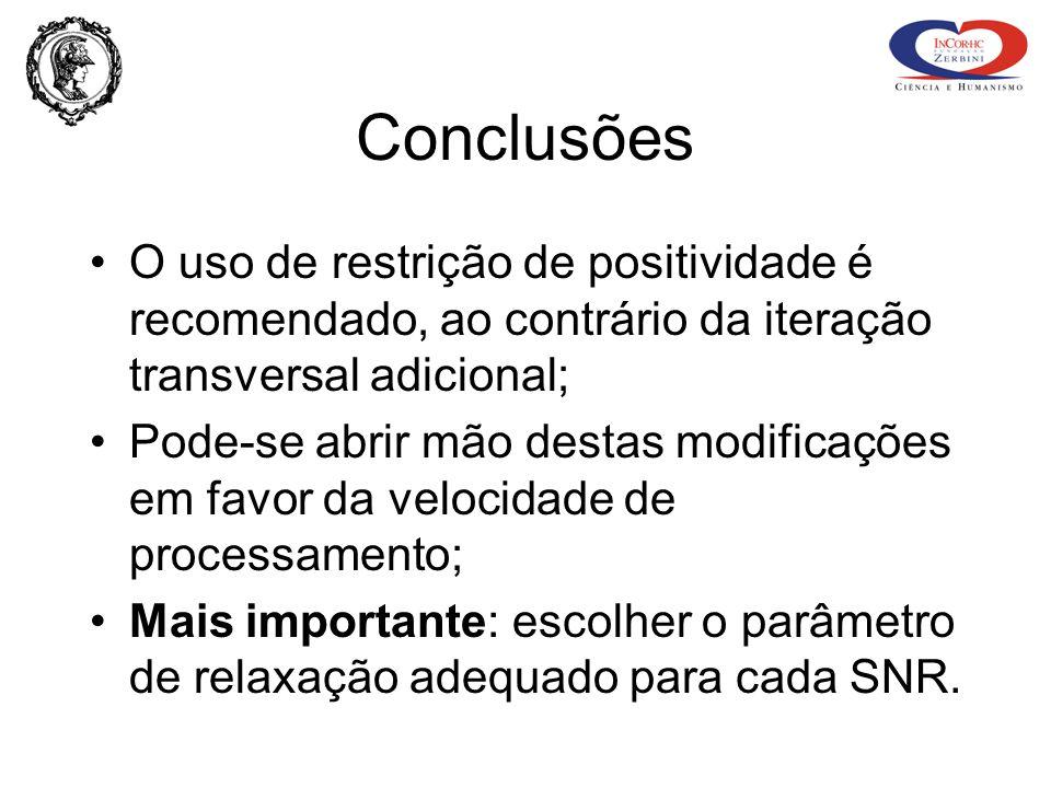 Conclusões O uso de restrição de positividade é recomendado, ao contrário da iteração transversal adicional; Pode-se abrir mão destas modificações em