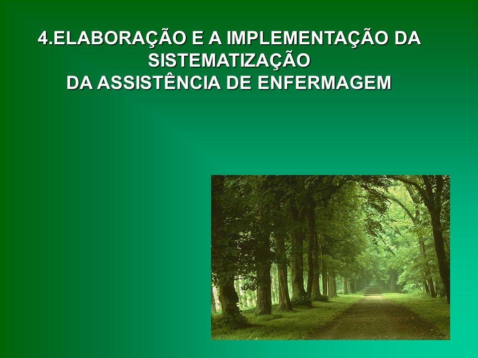 4.ELABORAÇÃO E A IMPLEMENTAÇÃO DA SISTEMATIZAÇÃO DA ASSISTÊNCIA DE ENFERMAGEM