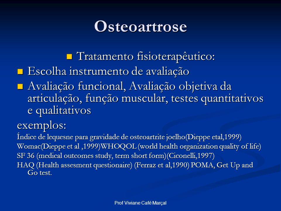 Prof Viviane Café Marçal Osteoartrose Tratamento fisioterapêutico: Tratamento fisioterapêutico: Escolha instrumento de avaliação Escolha instrumento d