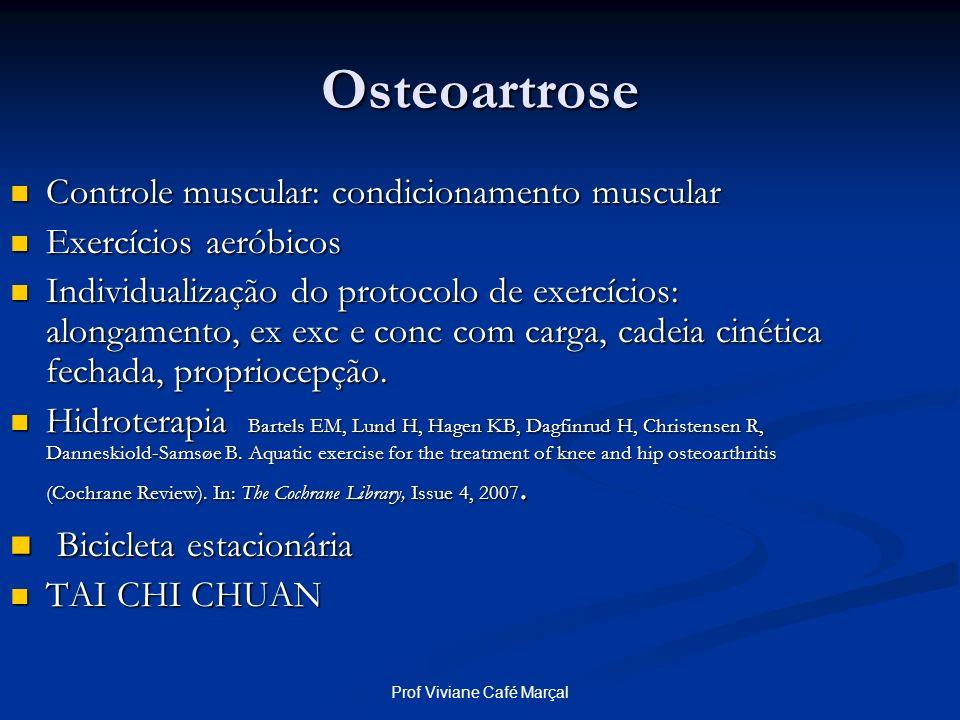 Prof Viviane Café Marçal Osteoartrose Controle muscular: condicionamento muscular Controle muscular: condicionamento muscular Exercícios aeróbicos Exe