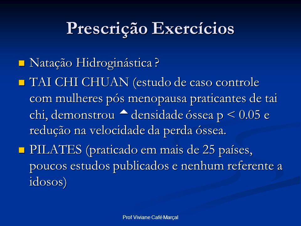 Prof Viviane Café Marçal Prescrição Exercícios Natação Hidroginástica ? Natação Hidroginástica ? TAI CHI CHUAN (estudo de caso controle com mulheres p