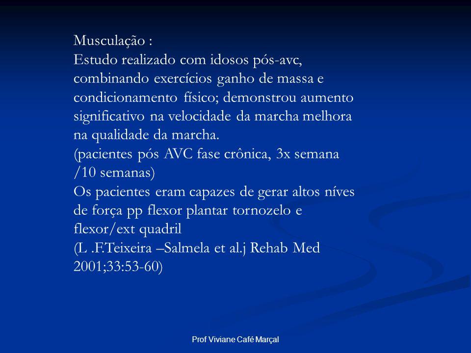 Prof Viviane Café Marçal Musculação : Estudo realizado com idosos pós-avc, combinando exercícios ganho de massa e condicionamento físico; demonstrou a