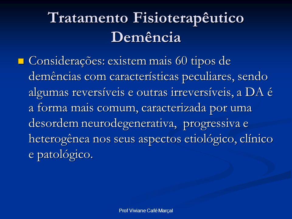 Prof Viviane Café Marçal Tratamento Fisioterapêutico Demência Considerações: existem mais 60 tipos de demências com características peculiares, sendo