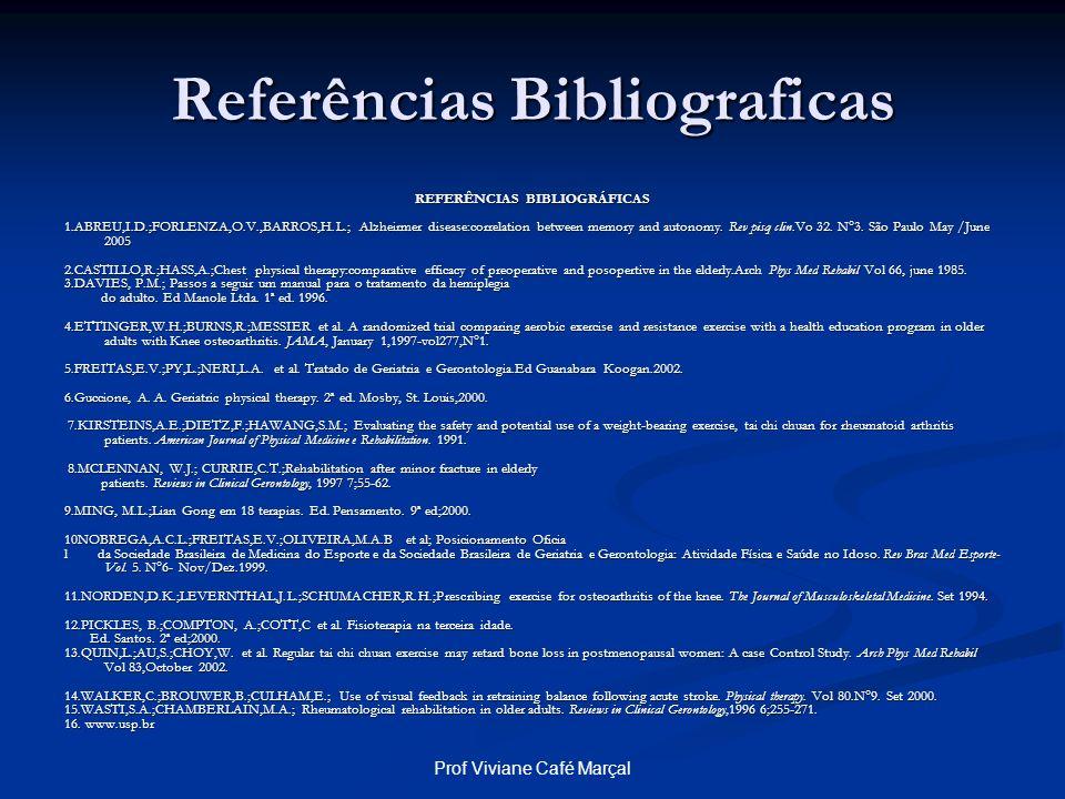 Prof Viviane Café Marçal Referências Bibliograficas REFERÊNCIAS BIBLIOGRÁFICAS 1.ABREU,I.D.;FORLENZA,O.V.,BARROS,H.L.; Alzheirmer disease:correlation
