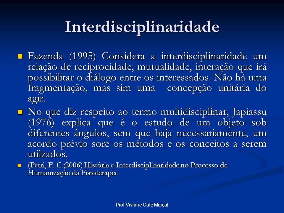 Prof Viviane Café Marçal Interdisciplinaridade Fazenda (1995) Considera a interdisciplinaridade um relação de reciprocidade, mutualidade, interação qu