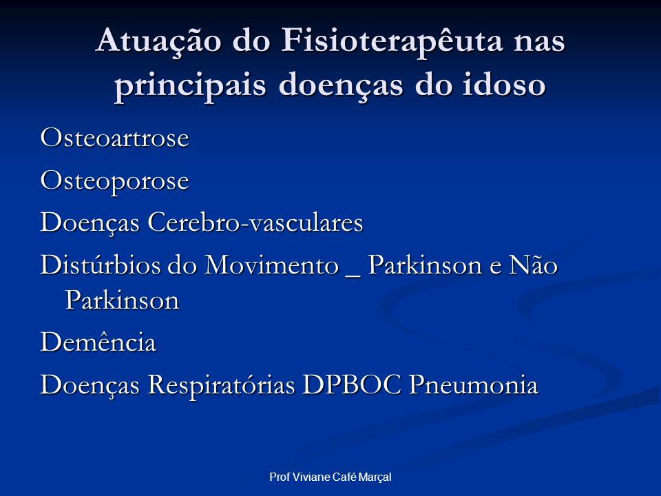 Prof Viviane Café Marçal Atuação do Fisioterapêuta nas principais doenças do idoso OsteoartroseOsteoporose Doenças Cerebro-vasculares Distúrbios do Mo