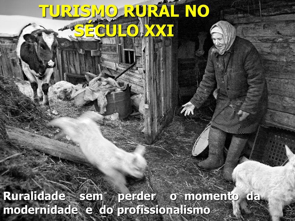 TURISMO RURAL NO SÉCULO XXI Ruralidade sem perder o momento da modernidade e do profissionalismo