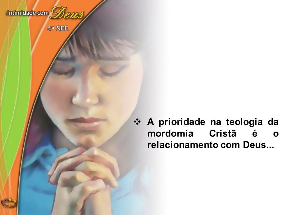A prioridade na teologia da mordomia Cristã é o relacionamento com Deus...