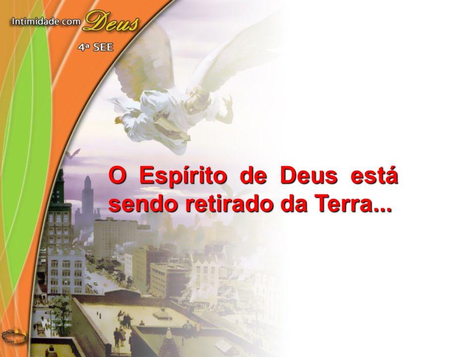 O Espírito de Deus está sendo retirado da Terra...