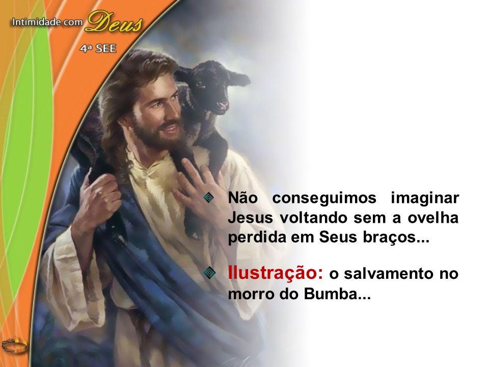 Não conseguimos imaginar Jesus voltando sem a ovelha perdida em Seus braços... Ilustração: o salvamento no morro do Bumba...