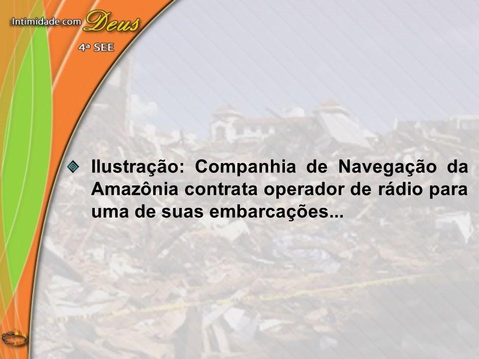 Ilustração: Companhia de Navegação da Amazônia contrata operador de rádio para uma de suas embarcações...