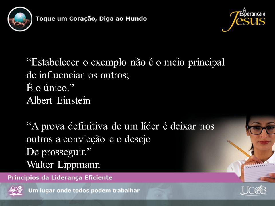 Estabelecer o exemplo não é o meio principal de influenciar os outros; É o único. Albert Einstein A prova definitiva de um líder é deixar nos outros a