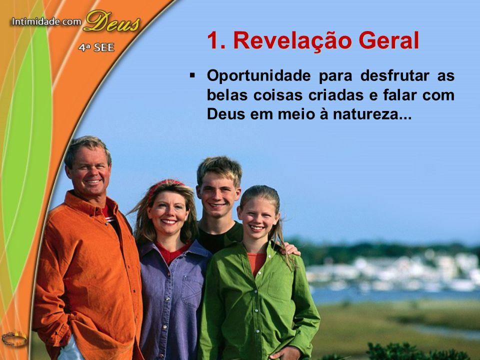1. Revelação Geral Oportunidade para desfrutar as belas coisas criadas e falar com Deus em meio à natureza...