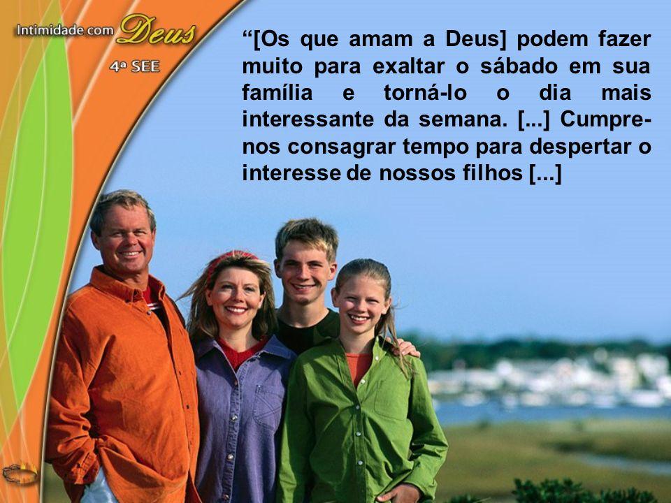 [Os que amam a Deus] podem fazer muito para exaltar o sábado em sua família e torná-lo o dia mais interessante da semana. [...] Cumpre- nos consagrar