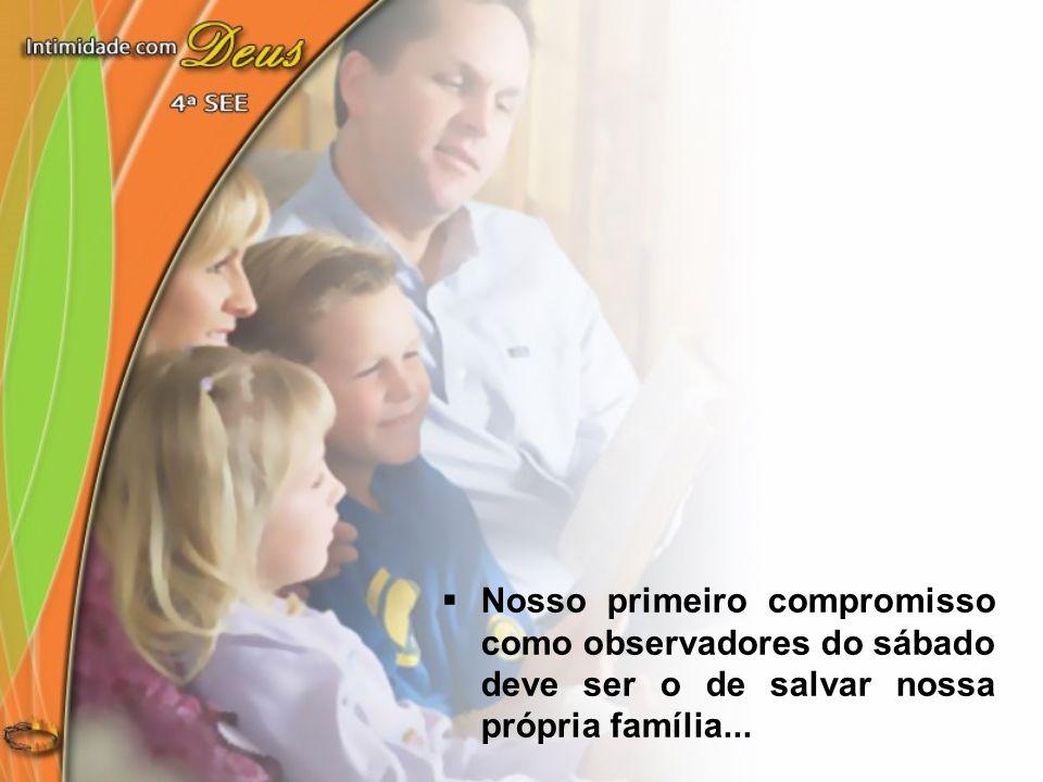 Nosso primeiro compromisso como observadores do sábado deve ser o de salvar nossa própria família...