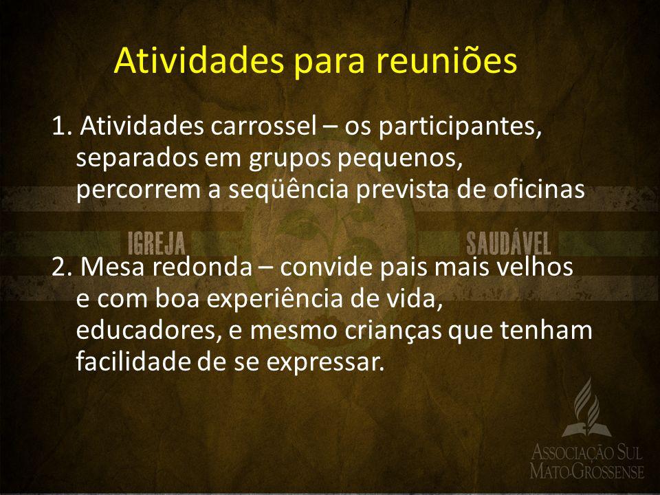 Atividades para reuniões 1. Atividades carrossel – os participantes, separados em grupos pequenos, percorrem a seqüência prevista de oficinas 2. Mesa