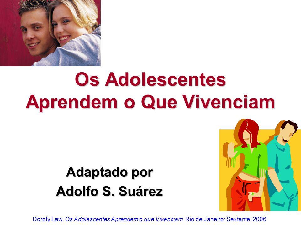 Os Adolescentes Aprendem o Que Vivenciam Adaptado por Adolfo S. Suárez Doroty Law. Os Adolescentes Aprendem o que Vivenciam. Rio de Janeiro: Sextante,