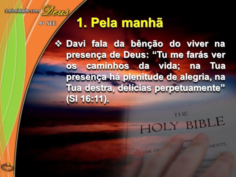 Davi fala da bênção do viver na presença de Deus: Tu me farás ver os caminhos da vida; na Tua presença há plenitude de alegria, na Tua destra, delícia