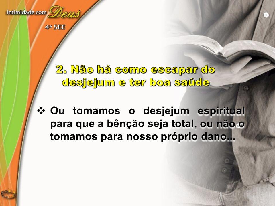 Ou tomamos o desjejum espiritual para que a bênção seja total, ou não o tomamos para nosso próprio dano...