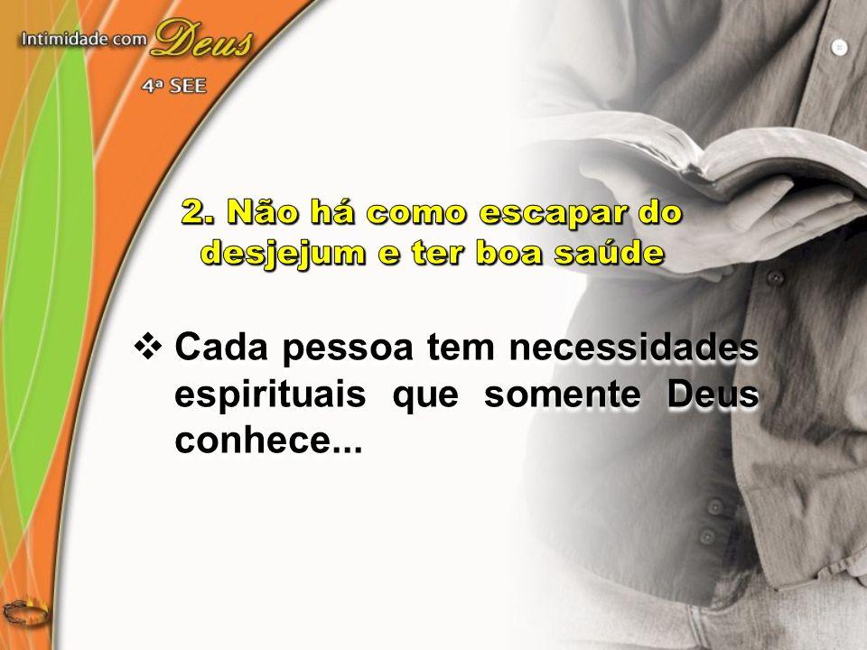 Cada pessoa tem necessidades espirituais que somente Deus conhece...