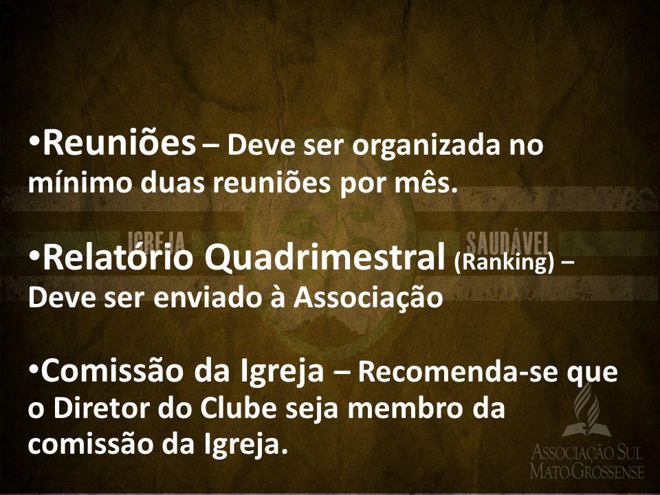 Reuniões – Deve ser organizada no mínimo duas reuniões por mês. Relatório Quadrimestral (Ranking) – Deve ser enviado à Associação Comissão da Igreja –