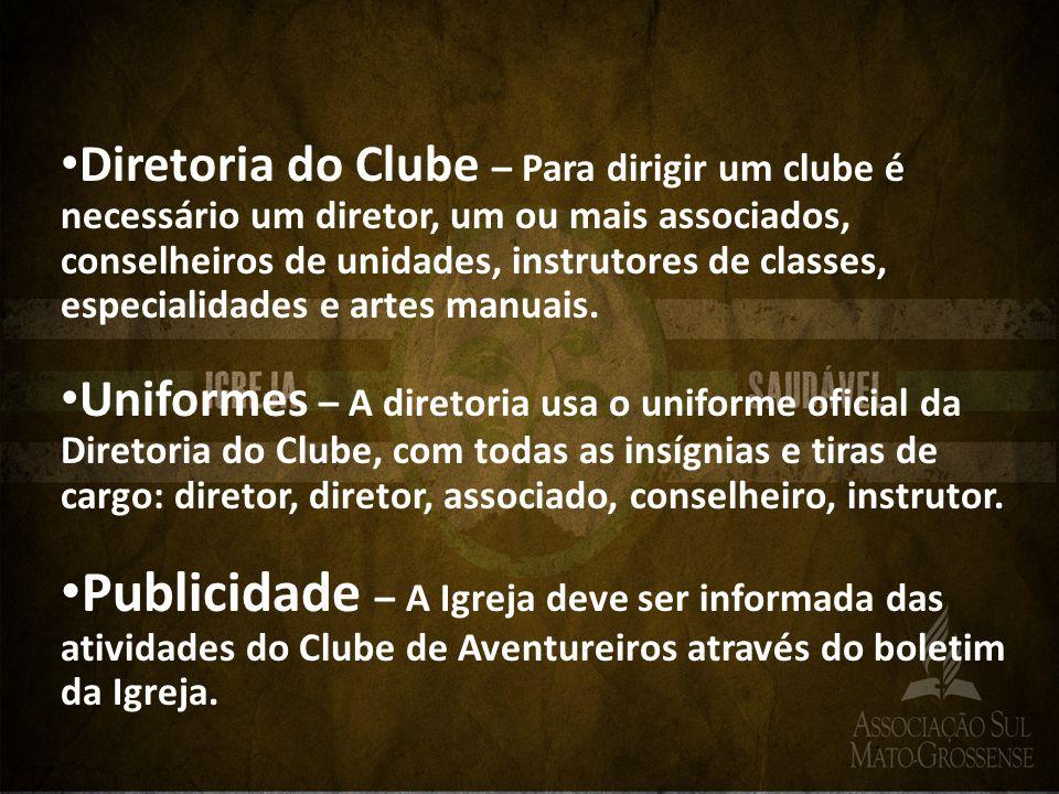 Diretoria do Clube – Para dirigir um clube é necessário um diretor, um ou mais associados, conselheiros de unidades, instrutores de classes, especiali