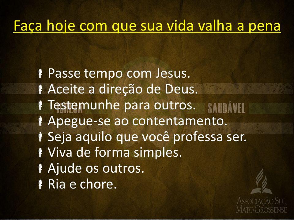 Passe tempo com Jesus.Aceite a direção de Deus. Testemunhe para outros.