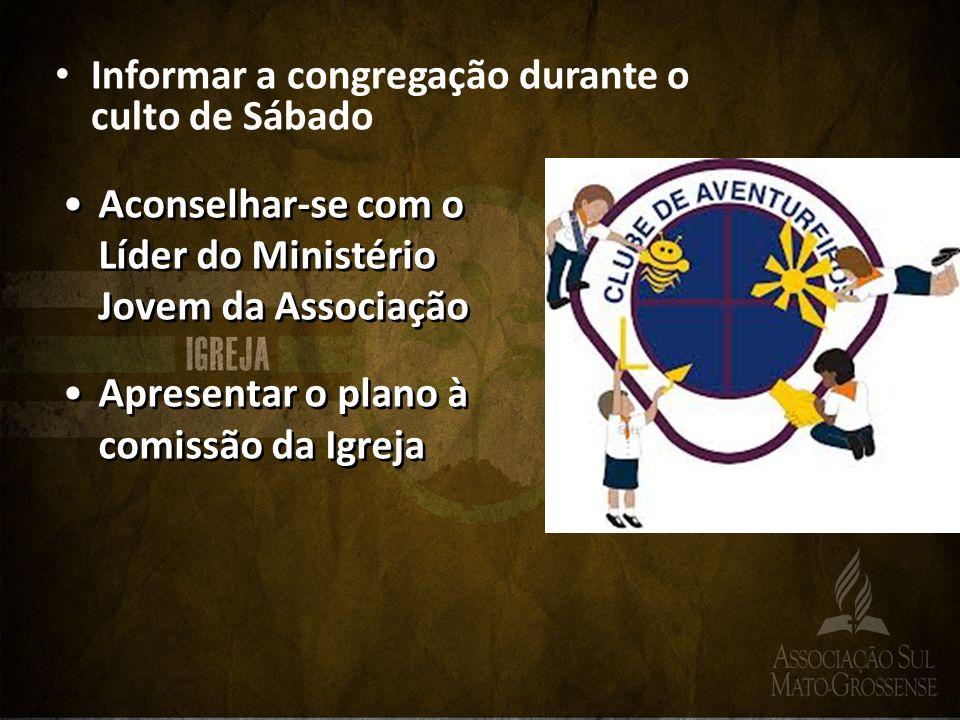 Informar a congregação durante o culto de Sábado Aconselhar-se com o Líder do Ministério Jovem da Associação Apresentar o plano à comissão da Igreja A