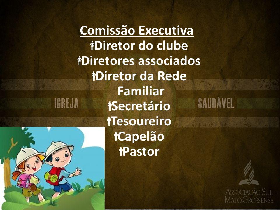 Comissão Executiva Diretor do clube Diretores associados Diretor da Rede Familiar Secretário Tesoureiro Capelão Pastor