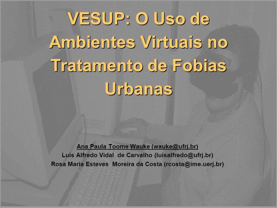 VESUP: O Uso de Ambientes Virtuais no Tratamento de Fobias Urbanas Ana Paula Toome Wauke (wauke@ufrj.br) Luis Alfredo Vidal de Carvalho (luisalfredo@u