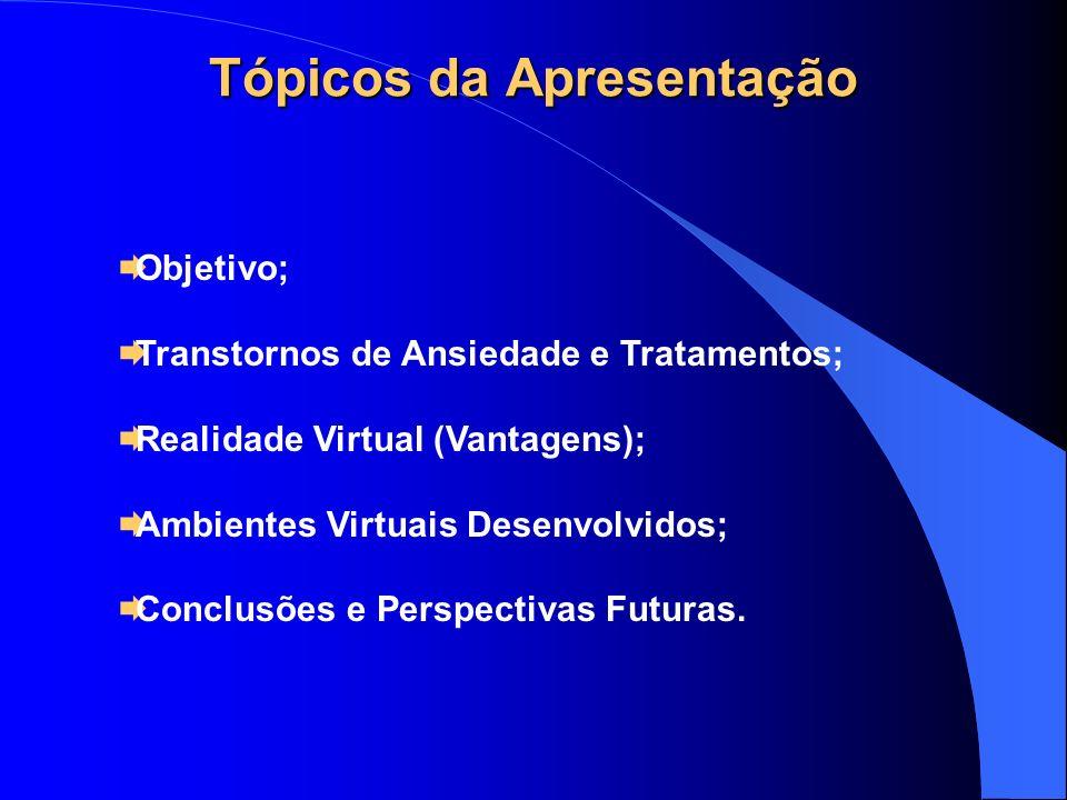 Tópicos da Apresentação Objetivo; Transtornos de Ansiedade e Tratamentos; Realidade Virtual (Vantagens); Ambientes Virtuais Desenvolvidos; Conclusões