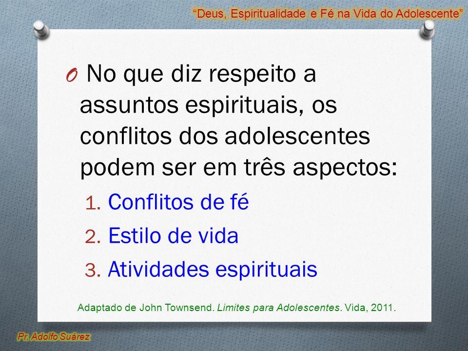 O No que diz respeito a assuntos espirituais, os conflitos dos adolescentes podem ser em três aspectos: 1. Conflitos de fé 2. Estilo de vida 3. Ativid