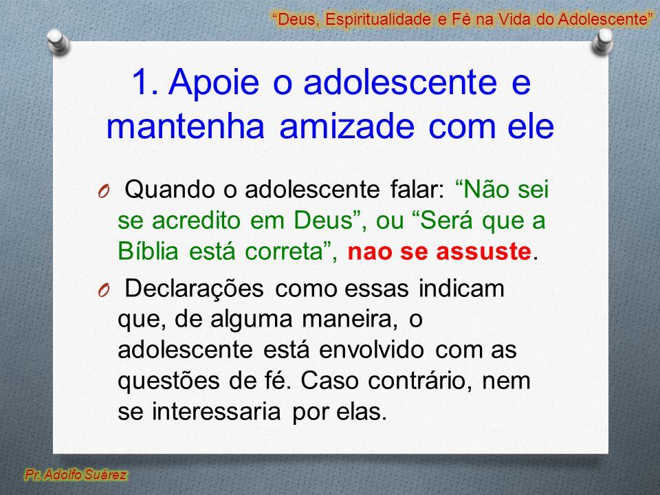 1. Apoie o adolescente e mantenha amizade com ele O Quando o adolescente falar: Não sei se acredito em Deus, ou Será que a Bíblia está correta, nao se